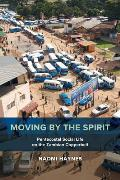 Moving by the Spirit, Volume 22: Pentecostal Social Life on the Zambian Copperbelt