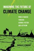 Imagining the Future of Climate Change World Making through Science Fiction & Activism