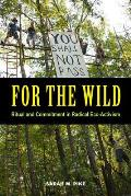For The Wild Ritual & Commitment In Radical Eco Activism