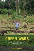 Green Wars: Conservation and Decolonization in the Maya Forest