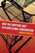 How the Shopping Cart Explains Global Consumerism