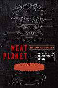 Meat Planet Artificial Flesh & the Future of Food