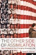 Other Side Of Assimilation How Immigrants Are Changing American Life