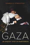 Gaza An Inquest into Its Martyrdom