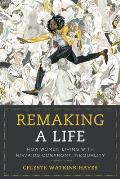 Remaking a Life How Women Living with Hiv AIDS Confront Inequality