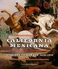 California Mexicana: Missions to Murals, 1820a 1930