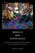 Morals Not Knowledge: Recasting the Contemporary U.S. Conflict Between Religion and Science