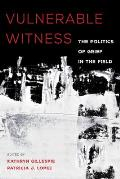 Vulnerable Witness: The Politics of Grief in the Field