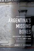 Argentinas Missing Bones Revisiting The History Of The Dirty War
