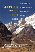 Mountain Water Rock God Understanding Kedarnath in the Twenty First Century