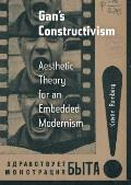 Gan's Constructivism: Aesthetic Theory for an Embedded Modernism