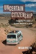 Uncertain Citizenship: Everyday Practices of Bolivian Migrants in Chile