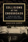 Collisions at the Crossroads, Volume 53: How Place and Mobility Make Race