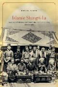 Islamic Shangri-La: Inter-Asian Relations and Lhasa's Muslim Communities, 1600 to 1960