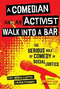 A Comedian and an Activist Walk Into a Bar, Volume 1: The Serious Role of Comedy in Social Justice