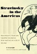 Stravinsky in the Americas, Volume 23: Transatlantic Tours and Domestic Excursions from Wartime Los Angeles (1925-1945)