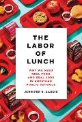 The Labor of Lunch, Volume 70: Why We Need Real Food and Real Jobs in American Public Schools