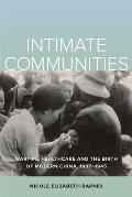 Intimate Communities: Wartime Healthcare and the Birth of Modern China, 1937-1945