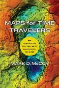 Maps for Time Travelers How Archaeologists Use Technology to Bring Us Closer to the Past