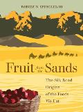 Fruit from the Sands The Silk Road Origins of the Foods We Eat