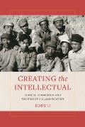Creating the Intellectual: Chinese Communism and the Rise of a Classification