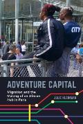 Adventure Capital: Migration and the Making of an African Hub in Paris