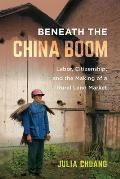Beneath the China Boom: Labor, Citizenship, and the Making of a Rural Land Market