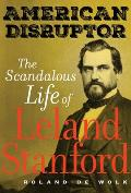 American Disruptor: The Scandalous Life of Leland Stanford