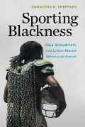 Sporting Blackness: Race, Embodiment, and Critical Muscle Memory on Screen