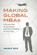 Making Global Mbas, Volume 47: The Culture of Business and the Business of Culture