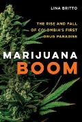 Marijuana Boom: The Rise and Fall of Colombia's First Drug Paradise