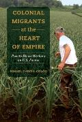 Colonial Migrants at the Heart of Empire, Volume 57: Puerto Rican Workers on U.S. Farms