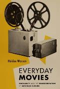 Everyday Movies: Portable Film Projectors and the Transformation of American Culture