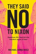 They Said No to Nixon Republicans Who Stood Up to the Presidents Abuses of Power