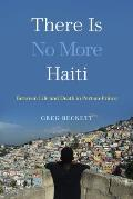 There Is No More Haiti: Between Life and Death in Port-Au-Prince