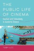 The Public Life of Cinema: Conflict and Collectivity in Austerity Greece