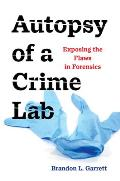 Autopsy of a Crime Lab Exposing the Flaws in Forensics