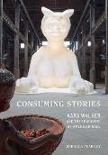 Consuming Stories Kara Walker & the Imagining of American Race
