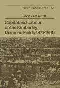Capital and Labour on the Kimberley Diamond Fields, 1871 1890