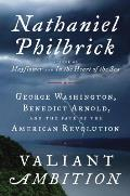 Valiant Ambition: George Washington, Benedict Arnold and the Fate of the American Revolution