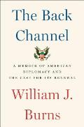 Back Channel: A Memoir of American Diplomacy and the Case for Its Renewal