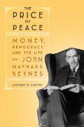 Price of Peace Money Democracy & the Life of John Maynard Keynes