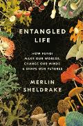 Entangled Life: How Fungi Make Our Worlds, Change Our Minds, and Shape Our Futures
