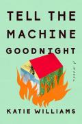 Tell the Machine Goodnight A Novel
