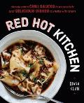 Red Hot Kitchen Classic Asian Chili Sauces from Scratch & Delicious Dishes to Make With Them