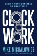 Clockwork Design Your Business to Run Itself