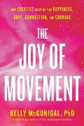 Joy of Movement How exercise helps us find happiness hope connection & courage