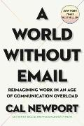 World Without Email Reimagining Work in an Age of Communication Overload