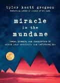 Miracle in the Mundane: Poems, Prompts and Inspiration to Unlock Your Creativity and Unfiltered Joy