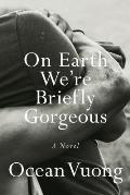 On Earth We Are Briefly Gorgeous
